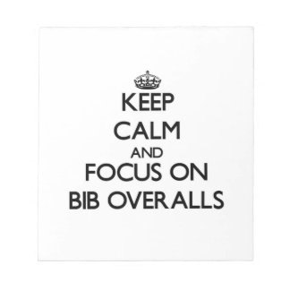 Keep Calm and focus on Bib Overalls Scratch Pads