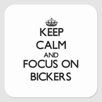 Keep Calm and focus on Bickers Square Sticker
