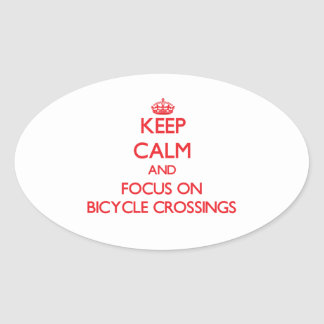 Keep Calm and focus on Bicycle Crossings Oval Sticker