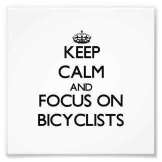 Keep Calm and focus on Bicyclists Photographic Print