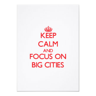 Keep Calm and focus on Big Cities 5x7 Paper Invitation Card