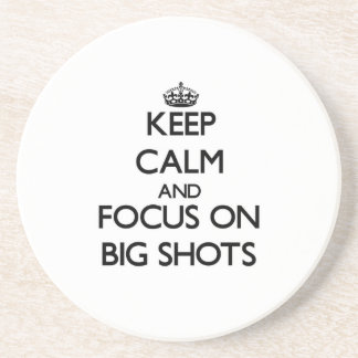 Keep Calm and focus on Big Shots Drink Coaster