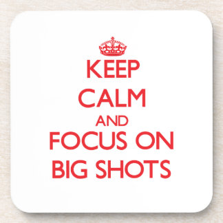 Keep Calm and focus on Big Shots Beverage Coasters