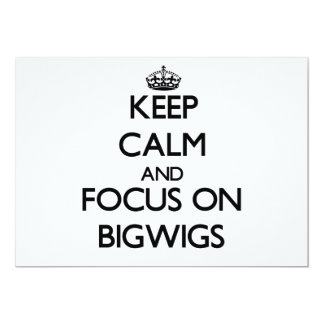 Keep Calm and focus on Bigwigs Invite