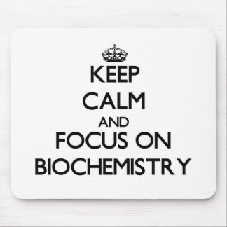 Keep Calm and focus on Biochemistry Mouse Pad