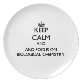 Keep calm and focus on Biological Chemistry Dinner Plate