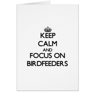 Keep Calm and focus on Birdfeeders Greeting Cards