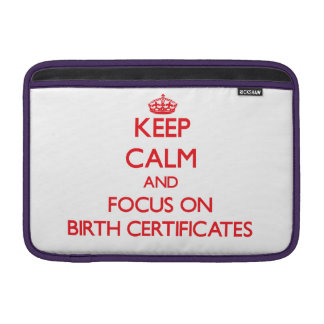 Keep Calm and focus on Birth Certificates MacBook Air Sleeve
