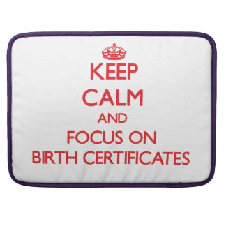 Keep Calm and focus on Birth Certificates MacBook Pro Sleeves