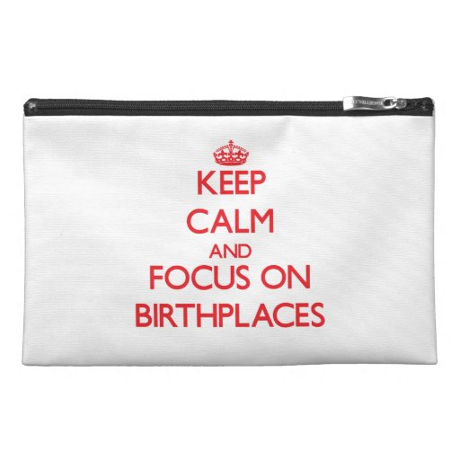 Keep Calm and focus on Birthplaces Travel Accessory Bags