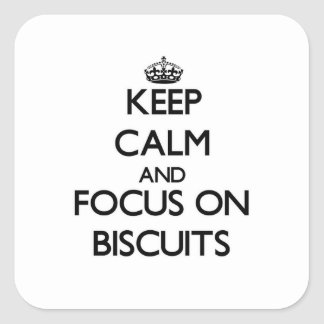 Keep Calm and focus on Biscuits Square Sticker