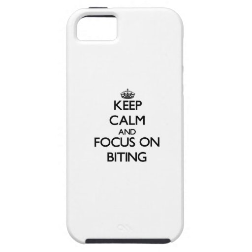 Keep Calm and focus on Biting iPhone 5 Covers