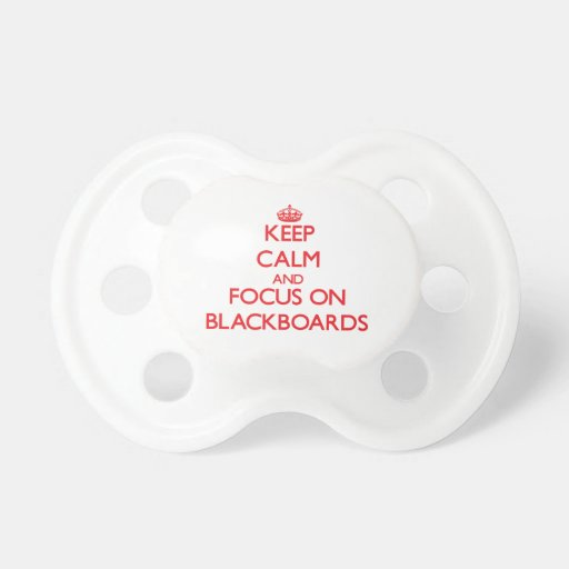 Keep Calm and focus on Blackboards Baby Pacifier