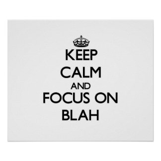 Keep Calm and focus on Blah Posters