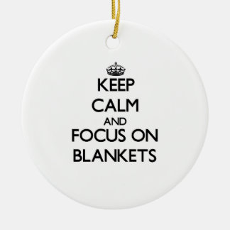 Keep Calm and focus on Blankets Christmas Tree Ornaments