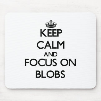 Keep Calm and focus on Blobs Mouse Pads