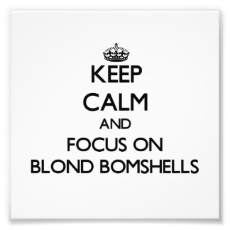 Keep Calm and focus on Blond Bomshells Art Photo
