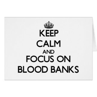 Keep Calm and focus on Blood Banks Cards