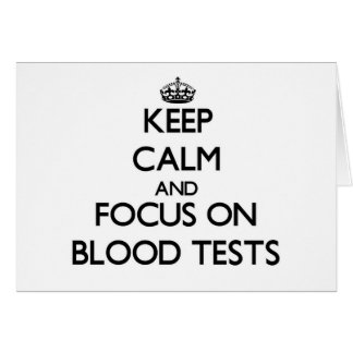 Keep Calm and focus on Blood Tests Greeting Cards