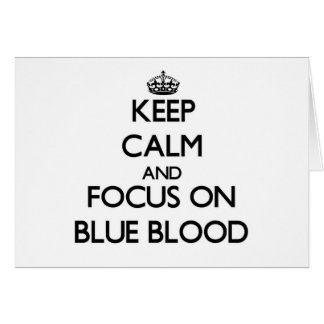 Keep Calm and focus on Blue Blood Card