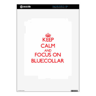 Keep Calm and focus on Blue-Collar iPad 2 Decals