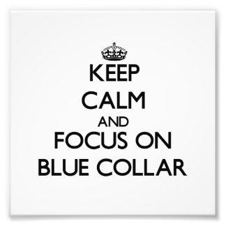 Keep Calm and focus on Blue-Collar Photo Art