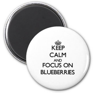 Keep Calm and focus on Blueberries Refrigerator Magnets