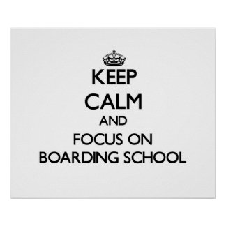 Keep Calm and focus on Boarding School Poster