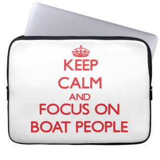 Keep Calm and focus on Boat People Laptop Sleeve