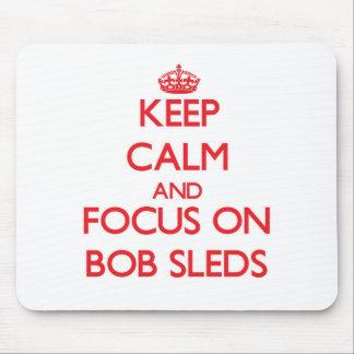 Keep Calm and focus on Bob Sleds Mouse Pad