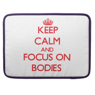Keep Calm and focus on Bodies MacBook Pro Sleeves