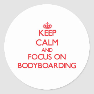 Keep calm and focus on Bodyboarding Classic Round Sticker