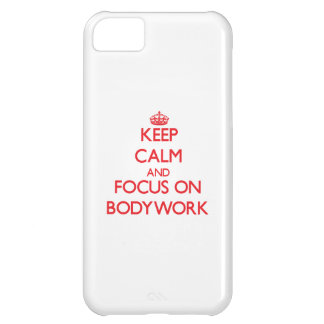 Keep Calm and focus on Bodywork Case For iPhone 5C