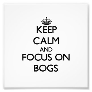 Keep Calm and focus on Bogs Photo