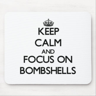 Keep Calm and focus on Bombshells Mouse Pad