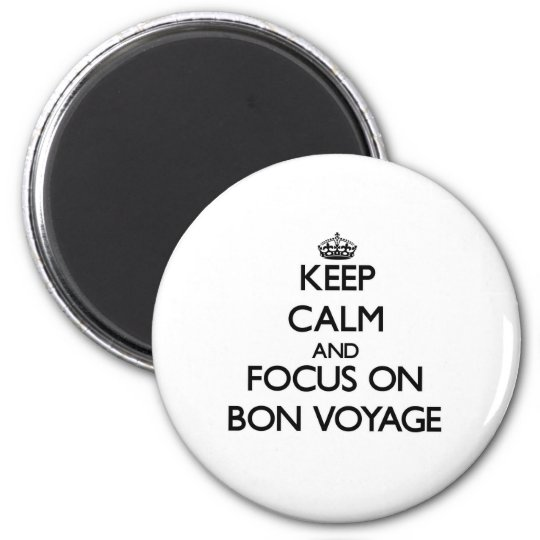 Keep Calm and focus on Bon Voyage Magnet