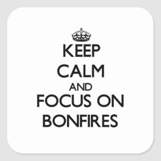 Keep Calm and focus on Bonfires Square Sticker