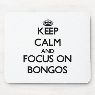 Keep Calm and focus on Bongos Mouse Pad