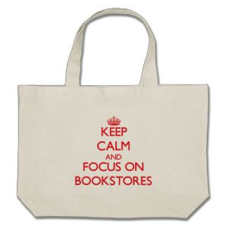 Keep Calm and focus on Bookstores Tote Bags