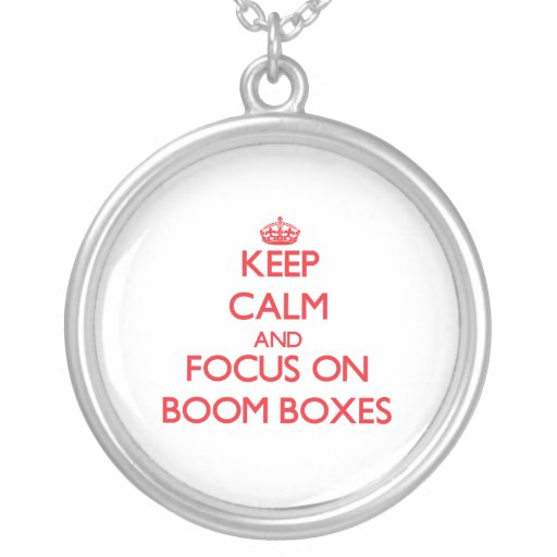 Keep Calm and focus on Boom Boxes Pendants