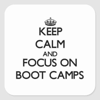 Keep Calm and focus on Boot Camps Square Stickers
