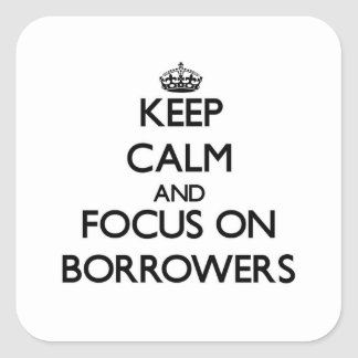 Keep Calm and focus on Borrowers Square Stickers