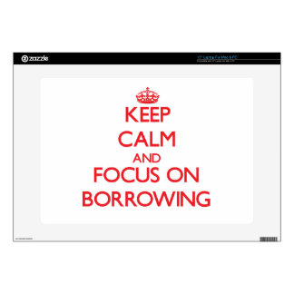 """Keep Calm and focus on Borrowing 15"""" Laptop Decals"""