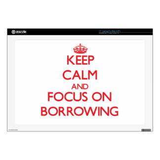 Keep Calm and focus on Borrowing Laptop Skins