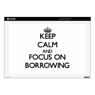"""Keep Calm and focus on Borrowing Decal For 17"""" Laptop"""