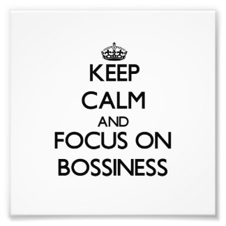 Keep Calm and focus on Bossiness Photo