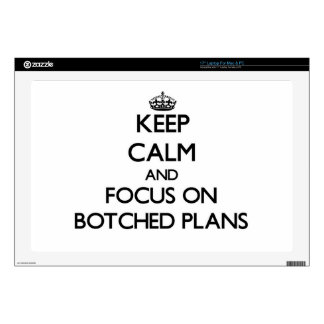 """Keep Calm and focus on Botched Plans Decals For 17"""" Laptops"""