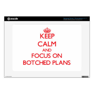 Keep Calm and focus on Botched Plans Samsung Chromebook Skin