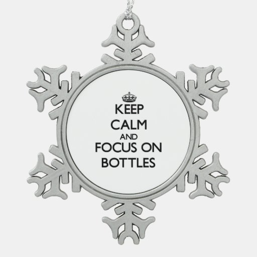Keep Calm and focus on Bottles Ornament