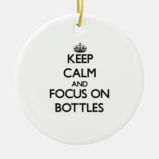 Keep Calm and focus on Bottles Christmas Tree Ornaments